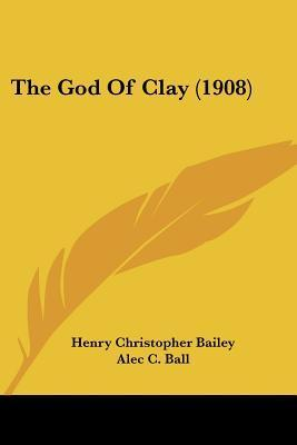 The God of Clay (1908)  by  H.C. Bailey