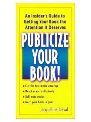 Publicize Your Book!: An Insiders Guide to Getting Your Book the Attent Jacqueline Deval