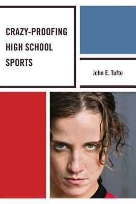 Crazy-Proofing High School Sports  by  John Tufte