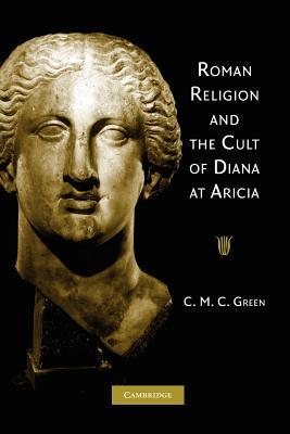 Roman Religion and the Cult of Diana at Aricia C.M.C. Green