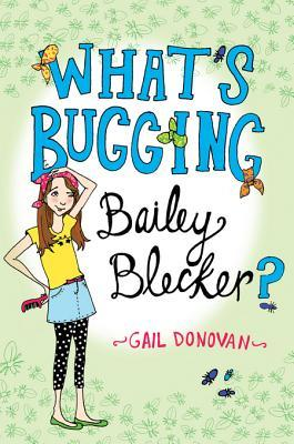 Whats Bugging Bailey Blecker?  by  Gail Donovan