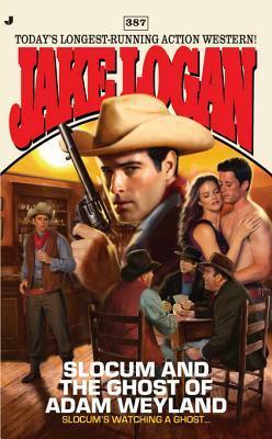 Slocum #387: Slocum and the Ghost of Adam Weyland  by  Jake Logan