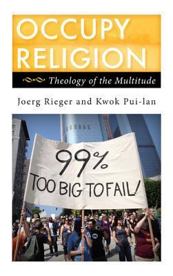 Occupy Religion: Theology of the Multitude Joerg Rieger