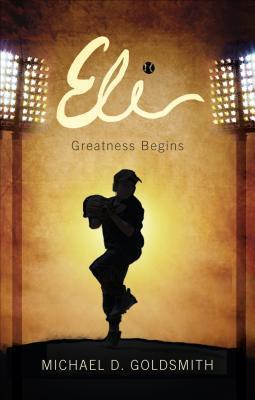 Eli: Greatness Begins Michael D Goldsmith