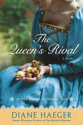 The Queens Rival: In the Court of Henry VIII  by  Diane Haeger