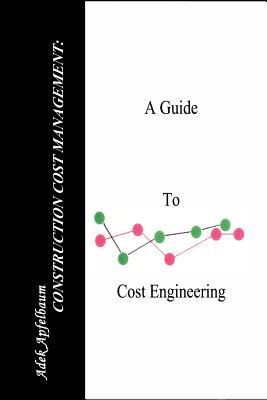 Construction Cost Management: A Guide to Cost Engineering Adek Apfelbaum