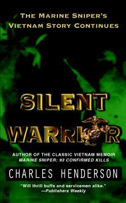 Silent Warrior: The Marine Snipers Story Vietnam Continues  by  Charles W. Henderson
