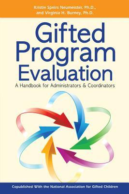 Gifted Program Evaluation: A Handbook for Administrators & Coordinators Kristie Speirs Neumeister