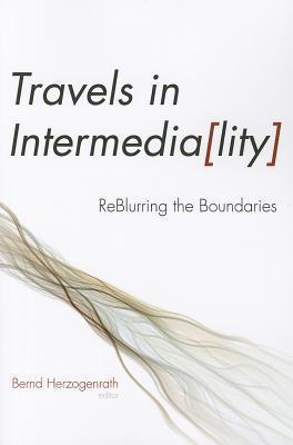 Travels in Intermediality: Reblurring the Boundaries  by  Bernd Herzogenrath