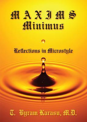 Maxims Minimus: Reflections in Microstyle  by  T. Byram Karasu