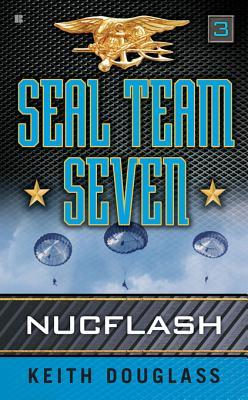 Seal Team Seven 03: Nucflash: Nucflash Keith Douglass
