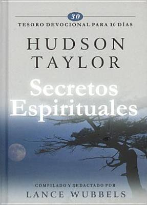 Secretos Espirituales: Spiritual Secrets  by  James Hudson Taylor