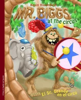 Mr. Biggs at the Circus / El Sr. Grande En El Circo Kevin Bloomfield
