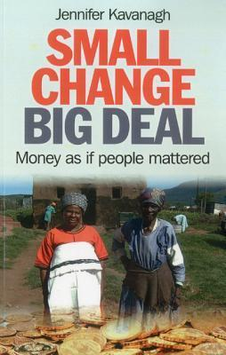 Small Change, Big Deal: Money as If People Mattered  by  Jennifer Kavanagh