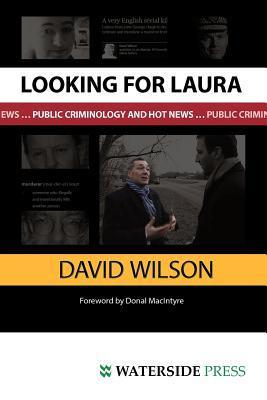 Looking for Laura: Public Criminology and Hot News  by  David           Wilson