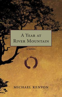 A Year at River Mountain  by  Michael Kenyon