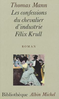 Les Confessions Du Chevalier DIndustrie Felix Krull  by  Thomas Mann