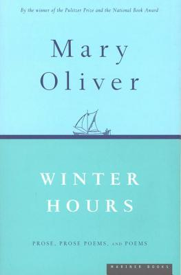 Winter Hours: Prose, Prose Poems, and Poems  by  Mary Oliver