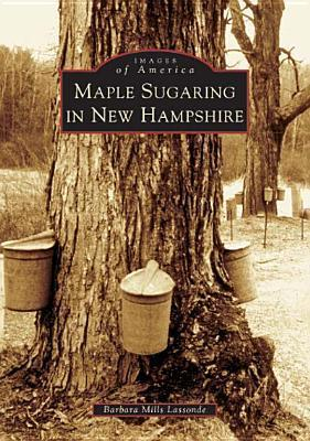 Maple Sugaring in New Hampshire  by  Barbara Mills Lassonde