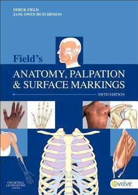 Fields Anatomy, Palpation & Surface Markings  by  Derek Field