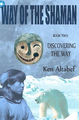 Discovering the Way (Way of the Shaman, #2) Ken Altabef