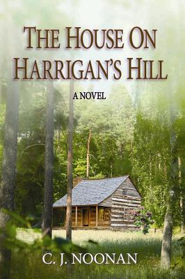 The House on Harrigans Hill C.J. Noonan