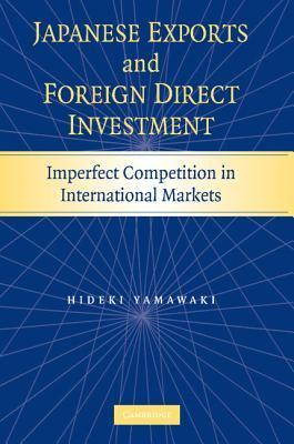 Japanese Exports and Foreign Direct Investment: Imperfect Competition in International Markets  by  Hideki Yamawaki