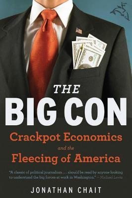 The Big Con: Crackpot Economics and the Fleecing of America Jonathan Chait