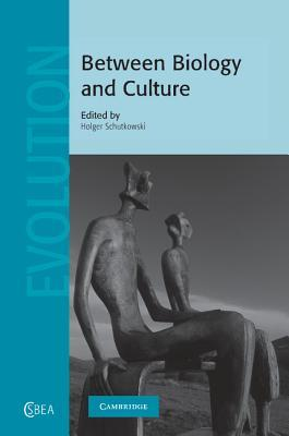 Between Biology and Culture  by  Holger Schutkowski