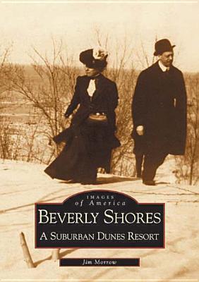 Beverly Shores: A Suburban Dunes Resort Jim Morrow