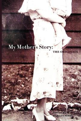 My Mothers Story: The Originals  by  Marilyn Norry