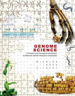 Genome Science: A Practical and Conceptual Introduction to Molecular Genetic Analysis in Eukaryotes  by  David Micklos