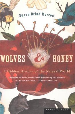 Wolves and Honey: A Hidden History of the Natural World Susan Brind Morrow