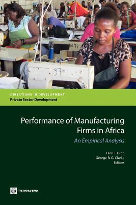 Performance of Manufacturing Firms in Africa: An Empirical Analysis  by  Hinh T. Dinh