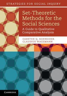 Set-Theoretic Methods for the Social Sciences: A Guide to Qualitative Comparative Analysis Carsten Q. Schneider