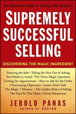 Supremely Successful Selling: Discovering the Magic Ingredient  by  Jerold Panas