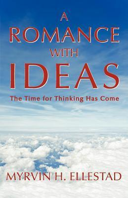 A Romance with Ideas: The Time for Thinking Has Come Myrvin H Ellestad