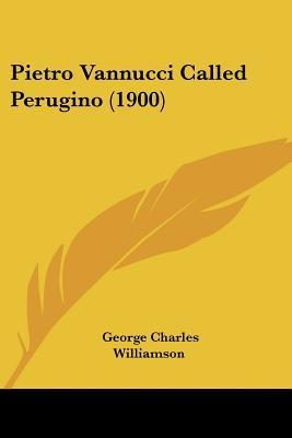 Pietro Vannucci Called Perugino (1900)  by  George Charles Williamson