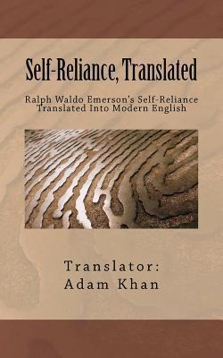 Self-Reliance, Translated: Ralph Waldo Emersons Self-Reliance Translated Into Modern English  by  Adam Khan