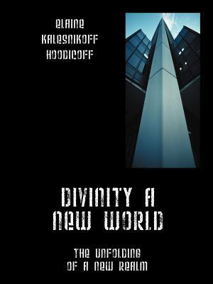 Divinity a New World: The Unfolding of a New Realm Elaine Hoodicoff