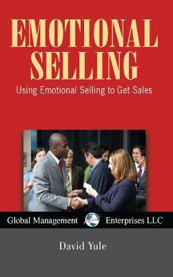 Emotional Selling, USA Revised Edition: Using Emotional Selling to Get More Sales David Yule