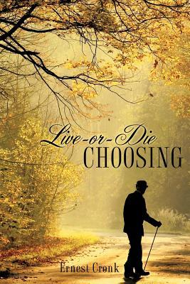 Live -Or--Die Choosing  by  Ernest Cronk