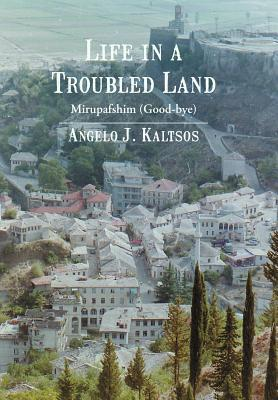 Life in a Troubled Land: Mirupafshim  by  Angelo J Kaltsos