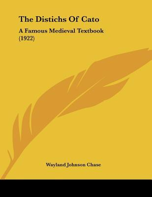 The Distichs of Cato: A Famous Medieval Textbook (1922) Wayland Johnson Chase