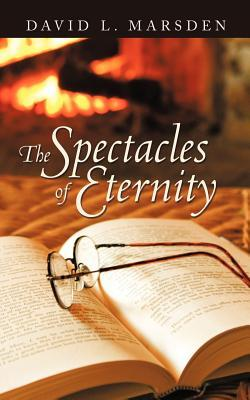 The Spectacles of Eternity  by  David L. Marsden