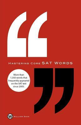 Mastering Core SAT Words  by  William H. Shin