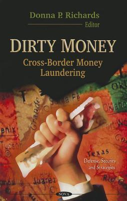 Dirty Money: Cross-Border Money Laundering  by  United States