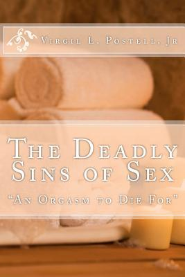 The Deadly Sins of Sex: A Orgasm to Die for  by  Virgil L. Postell Jr.