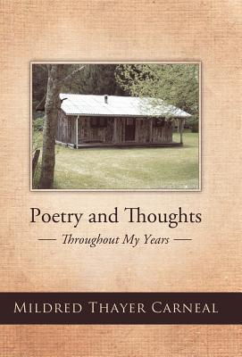 Poetry and Thoughts: Throughout My Years  by  Mildred Thayer Carneal