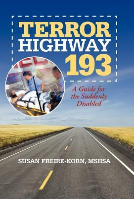 Terror Highway 193: A Guide for the Suddenly Disabled Susan Freire-Korn Mshsa